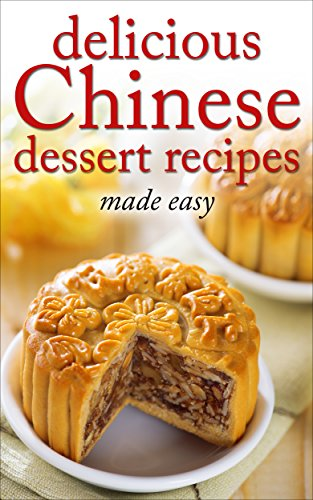 Delicious chinese dessert recipes made easy chinese cookbook delicious chinese dessert recipes made easy chinese cookbook chinese cooking dessert forumfinder Gallery