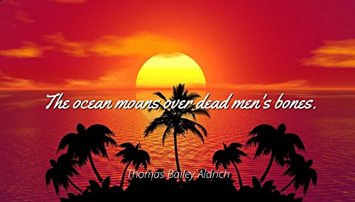 Home Comforts Thomas Bailey Aldrich - Famous Quotes Laminated Poster Print 24x20 - The Ocean moans Over Dead Men's Bones.
