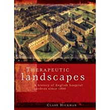 Therapeutic Landscapes: A History of English Hospital Gardens Since 1800