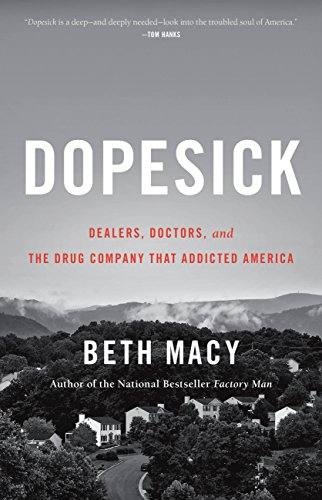 Dopesick: Dealers, Doctors, and the Drug Company that Addicted America by [Macy, Beth]
