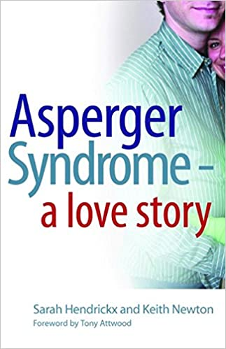 Amazon asperger syndrome a love story ebook keith newton amazon asperger syndrome a love story ebook keith newton sarah hendrickx tony attwood kindle store fandeluxe PDF