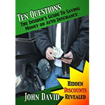 Ten Questions - The Insider's Guide to Saving Money on Auto Insurance - Hidden Discounts Revealed