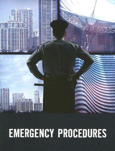 Emergency Procedures: Taken From: Understanding Terrorism and Managing the Consequences, by Paul M. Maniscalco and Hank