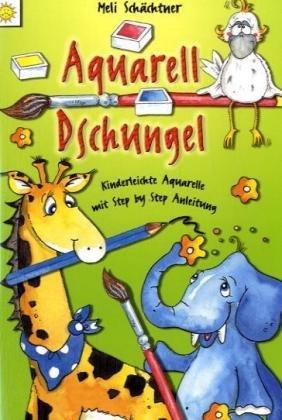 Aquarell Dschungel: Kinderleichte Aquarelle mit Step by Step Anleitungen