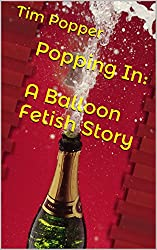 Popping In: A Balloon Fetish Story