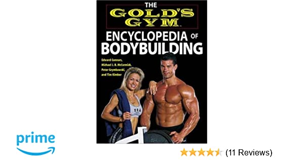 a6f9abfaabc The Gold s Gym Encyclopedia of Bodybuilding (Gold s Gym Series)  Edward  Connors