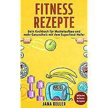 Fitness Rezepte: Dein Kochbuch für Muskelaufbau und mehr Gesundheit mit dem Superfood Hafer (German Edition)