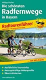 Die schönsten Radfernwege in Bayern: Radtourenführer mit Insidertipps vom Autor, Ausführlichen Toureninfos, Aussagekräftigen Höhenprofilen und Übersichtskarten (Radtourenführer / RF)