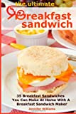 The Ultimate Breakfast Sandwich: 35 Breakfast Sandwiches You Can Make At Home With A Breakfast Sandwich Maker