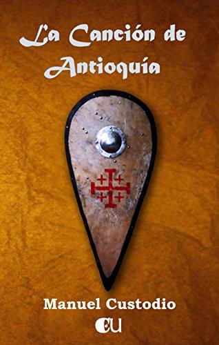 Descargar Libro La Canción De Antioquía: Una Novela Histórica De La Primera Cruzada Manuel Custodio Gimeno