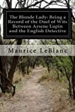 The Blonde Lady: Being a Record of the Duel of Wits Between Arsene Lupin and the English Detective