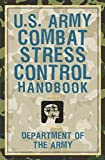 U. S. Army Combat Stress Control Handbook, Department of the Army Staff, 1585747831
