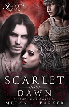 Scarlet Dawn: A Scarlet Night Novel (Behind the Vail Book 2) by [Parker, Megan J., Squiers, Nathan]