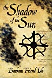 The Shadow of the Sun, Barbara Friend Ish, 193642701X