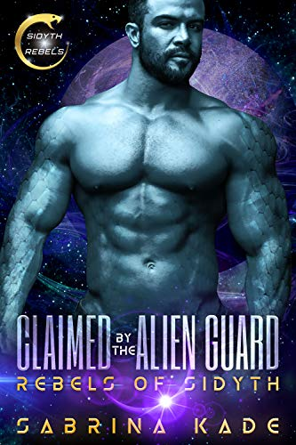 Claimed by the Alien Guard: A Sci-Fi Alien Romance (Rebels of Sidyth Spinoff)