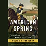 American Spring: Lexington, Concord, and the Road to Revolution | Walter R. Borneman