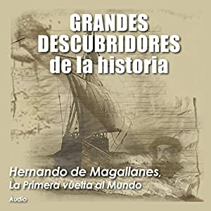 Hernando de Magallanes: La primera vuelta al mundo [Ferdinand Magellan: The First Around the World] Audiobook