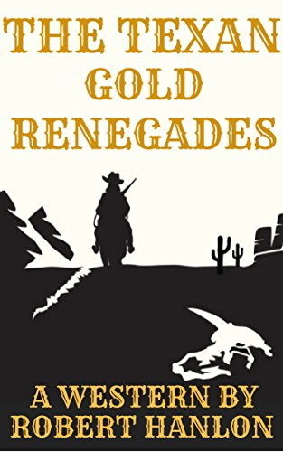 The Texan Gold Renegades: A Western Adventure