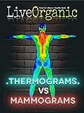 Live Organic: Thermograms vs Mammograms