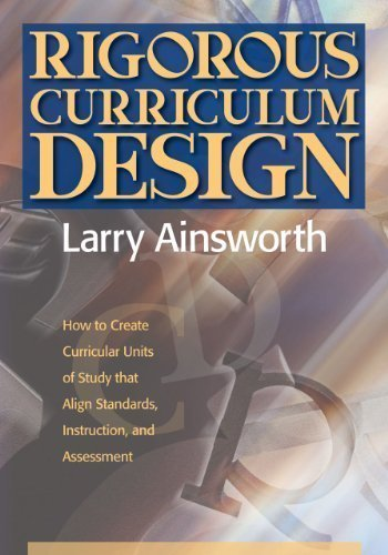 Rigorous Curriculum Design: How to Create Curricular Units of Study that Align Standards, Instruction, and Assessment by Ainsworth, Larry unknown edition [Paperback(2011)]