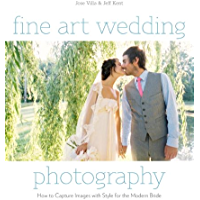 Fine Art Wedding Photography: How to Capture Images with Style for the Modern Bride book cover