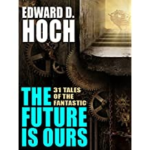 The Future Is Ours: The Collected Science Fiction of Edward D. Hoch