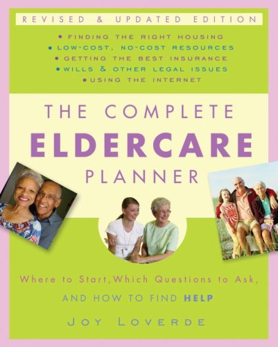 The Complete Eldercare Planner, Revised and Updated Edition: Where to Start, Which Questions to Ask, and How to Find Help (Caring For Aging Parents)