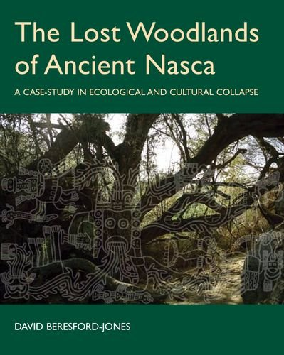 The Lost Woodlands Of Ancient Nasca: A Case-study In Ecological And Cultural Collapse (British Academy Postdoctoral Fellowship Monographs)