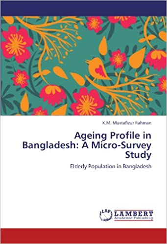 Ageing Profile in Bangladesh: A Micro-Survey Study: Elderly Population in Bangladesh