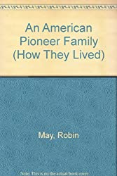 An American Pioneer Family (How They Lived)