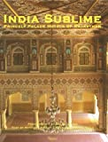Front cover for the book India Sublime: Princely Palace Hotels of Rajasthan by Mitchell Shelby Crites