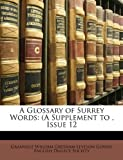 A Glossary of Surrey Words, Granville William Gresham Leveson Gower, 1149103876
