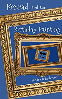 Konrad and the Birthday Painting (Artworld Book 1) by [Andersson, Sandra R]