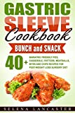 Gastric Sleeve Cookbook : BUNCH and SNACK - 40+ Bariatric-Friendly Pies, Casserole, Fritters, Meatballs, Bites and Chips Recipes for Post-Weight Loss Surgery ... (Effortless Bariatric Cookbook Series 5)