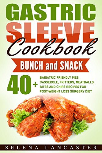 Gastric Sleeve Cookbook: BRUNCH and SNACK - 40+ Bariatric-Friendly Pies, Casserole, Fritters, Meatballs, Bites and Chips Recipes for Post-Weight Loss Surgery ... (Effortless Bariatric Cookbook Series 5) by Selena Lancaster