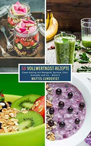 50 Vollwertkost-Rezepte - Band 2: Clean Eating mit Mangold, Quinoa, Chili, Avocado und Co. (German Edition)