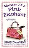 Murder of a Pink Elephant, Denise Swanson, 045121210X