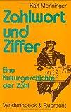 Zahlwort und Ziffer : Eine Kulturgeschichte der Zahl. Band I: Zahlreihe und Zahlsprache. Band II: Zahlschrift und Rechnen, Menninger, Karl, 3525407017