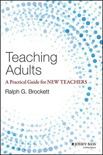 Teaching Adults: A Practical Guide for New Teachers (Jossey-Bass Higher and Adult Education) by Ralph G. Brockett (2015-01-20)