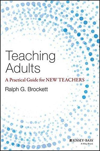 Teaching Adults: A Practical Guide for New Teachers (Jossey-Bass Higher and Adult Education) by Ralph G. Brockett (2015-01-20)