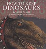 How to Keep Dinosaurs, Robert Mash, 0297843982