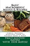 img - for Basic Macrobiotic Menus & Recipes: Simple, Natural, Beautiful Food To Balance Body & Mind (Basic Macrobiotic Book Series) (Volume 3) book / textbook / text book