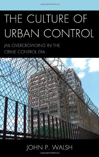 The Culture of Urban Control: Jail Overcrowding in the Crime Control Era (Issues in Crime and Justice)
