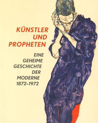 Künstler und Propheten. Eine geheime Geschichte der Moderne 1872–1972: Kat. Schirn Kunsthalle Frankfurt