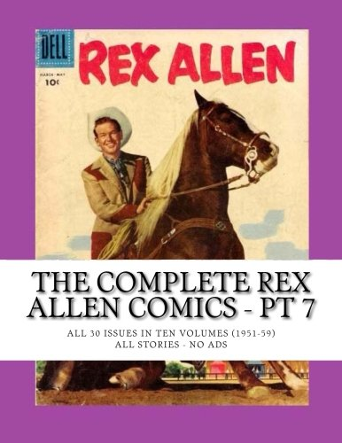 Read Online The Complete Rex Allen Comics - Pt 7: All 30 Issues in Ten Volumes (1951-59) -- All Stories - No Ads pdf epub