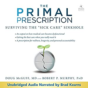 Primal Prescription: Surviving the 'Sick Care' Sinkhole Audiobook