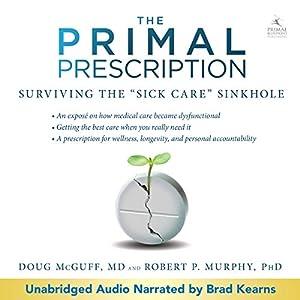 Primal Prescription: Surviving the 'Sick Care' Sinkhole Audiobook