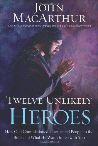 Twelve Unlikely Heroes: How God Commissioned Unexpected People in the Bible and What He Wants to Do with You Hardcover – September 3, 2012