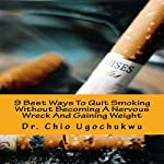 9 Best Ways to Quit Smoking Without Becoming a Nervous Wreck and Gaining Weight | Dr. Chio Ugochukwu