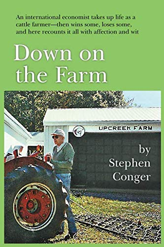 Down on the Farm: An international economist takes up life as a cattle farmer-then wins some, loses some, and here recounts it all with affection and wit
